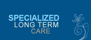 Specialized Long Term Care